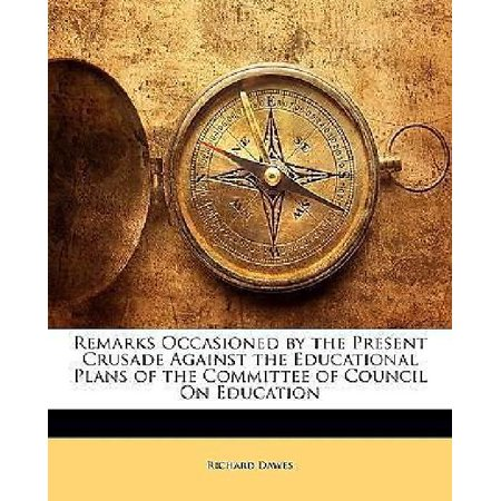 Remarks Occasioned by the Present Crusade Against the Educational Plans of the Committee of Council On Education