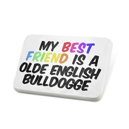 Porcelein Pin My best Friend a Olde English Bulldogge Dog from United States Lapel Badge –