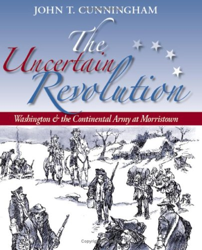The Uncertain Revolution: Washington and the Continental Army at Morristown