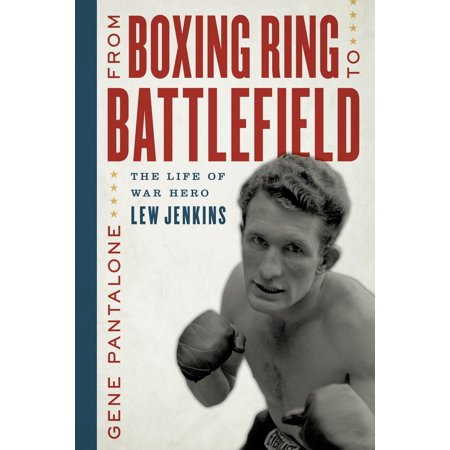 From Boxing Ring to Battlefield : The Life of War Hero Lew Jenkins