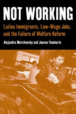 Not Working: Latina Immigrants, Low-wage Jobs and the Failure of Welfare Reform