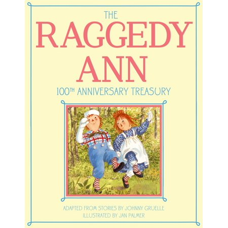 The Raggedy Ann 100th Anniversary Treasury : How Raggedy Ann Got Her Candy Heart; Raggedy Ann and Rags; Raggedy Ann and Andy and the Camel with the Wrinkled Knees; Raggedy Ann's Wishing Pebble; Raggedy Ann and Andy and the Nice Police Officer](Raggedy Ann And Andy Halloween)
