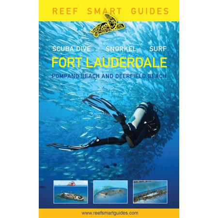 Reef Smart Guides Florida: Fort Lauderdale, Pompano Beach and Deerfield Beach : Scuba Dive. Snorkel.