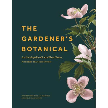 The Gardener's Botanical : An Encyclopedia of Latin Plant Names - With More Than 5,000 Entries (Hardcover)