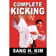 Complete Kicking: The Ultimate Guide to Kicks for Martial Arts Self-Defense & Combat Sports (Paperback)