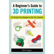 A Beginner's Guide to 3D Printing : 14 Simple Toy Designs to Get You Started