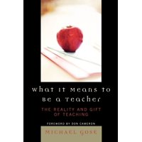 What It Means to Be a Teacher : The Reality and Gift of Teaching - Rowman & Littlefield