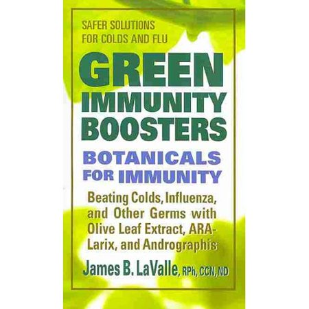 Green Immunity Boosters  Botanicals For Immunity  Beating Colds  Influenza  And Other Germs With Olive Leaf Extract  Ara Larix  And Andrographi