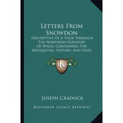 Letters from Snowdon : Descriptive of a Tour Through the Northern Counties of Wales, Containing the Antiquities, History, and State of the Country (1770)