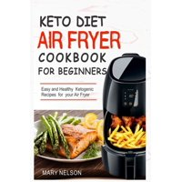 Keto Diet Air Fryer Cookbook For Beginners: Simple & Delicious Ketogenic Air Fryer Recipes For Healthy Living (Paperback)