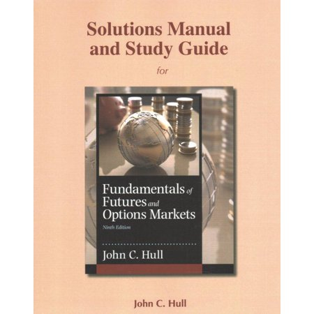 Student's Solutions Manual and Study Guide for Fundamentals of Futures and Options (Fundamentals Of Futures And Options Markets 7th Edition)