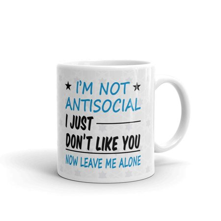 Alone Mug (I'm Not Antisocial I Just Dn't Like You Now Leave Me Alone Coffee Tea Ceramic Mug Office Work Cup Gift 11 oz )