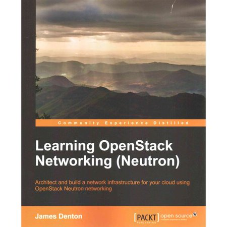 Learning Openstack Networking  Neutron   Architect And Build A Network Infrastructure For Your Cloud Using Openstack Neuton Networking