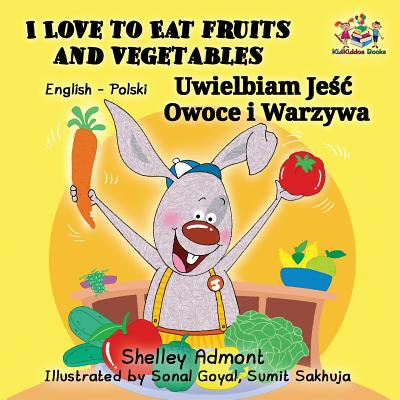 I Love to Eat Fruits and Vegetables : English Polish Bilingual Children's