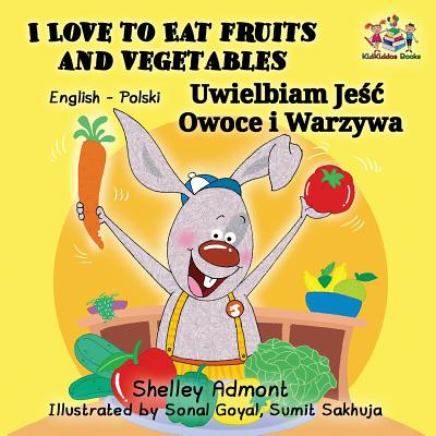 I Love to Eat Fruits and Vegetables : English Polish Bilingual Children's Book