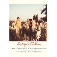 Santiago's Children: What I Learned about Life at an Orphanage in Chile (Paperback)