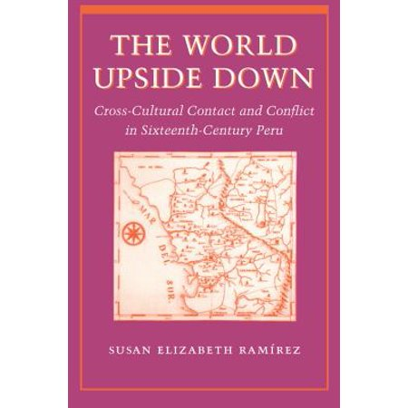 The World Upside Down : Cross-Cultural Contact and Conflict in Sixteenth-Century Peru ()