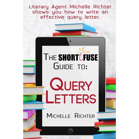 The Short Fuse Guide to Query Letters - eBook (Sample Query Letters To Literary Agents For Fiction)