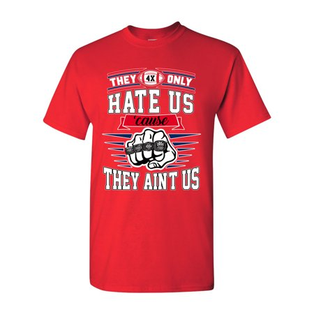 They Only Hate Us Cause They Aint Us New England Football DT Adult T-Shirt Tee