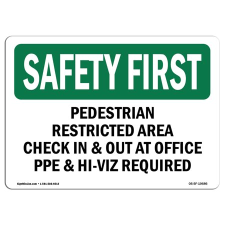 - OSHA SAFETY FIRST Sign - Pedestrian Restricted Area Check In & Out | Choose from: Aluminum, Rigid Plastic or Vinyl Label Decal | Protect Your Business, Work Site, Warehouse |  Made in the USA