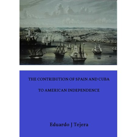 The Contribution of Spain and Cuba to American Independence -