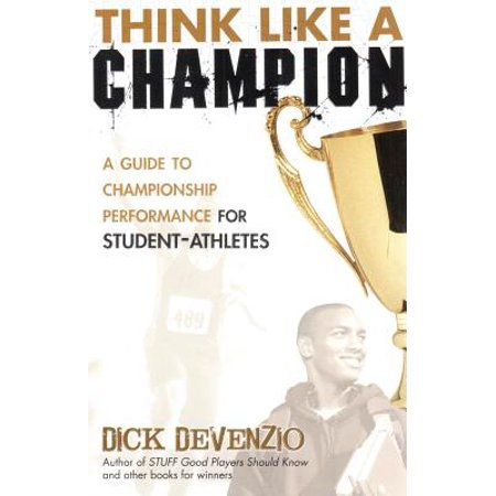 Think Like a Champion : A Guide to Championship Performance for