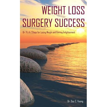 Weight Loss Surgery Success : Dr. V's A-Z Steps for Losing Weight and Gaining