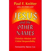 Jesus and the Other Names : Christian Mission and Global Responsibility