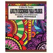 O Alivio de Tensoes Adulto Desenhos Para Colorir Divertido, Facil E Relaxante Serie Mandala ( Vol. 5 )