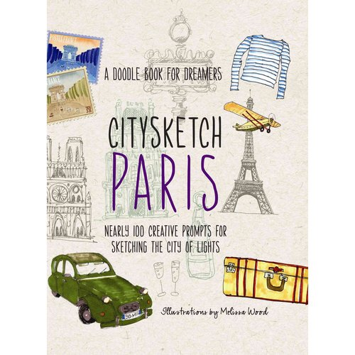 Citysketch Paris: Nearly 100 Creative Prompts for Sketching the City of Lights: a Doodle Book for Dreamers