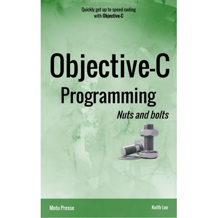 Objective-C Programming Nuts and bolts - eBook (Objective C Programming)