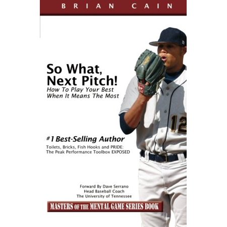 So What, Next Pitch!: How To Play Your Best When It Means The Most (Masters of the Mental Game) by CM, Brian Cain (Best Of Cain Velasquez)