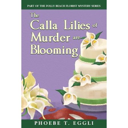 The Calla Lilies Of Murder Are Blooming