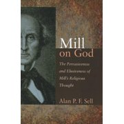 Mill on God: The Pervasiveness and Elusiveness of Mill's Religious Thought (Paperback)