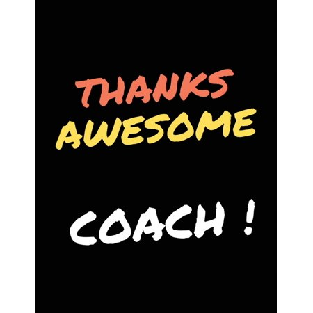 Thanks Awesome Coach: Funny appreciation for women/men coach, Half Wide Ruled Lined Notebook, Thank you or retirement gift ideas for any sport volleyball, Football, softball, Basketball, Baseballs, So ()