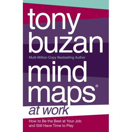 Mind Maps at Work: How to be the best at work and still have time to play -