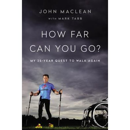How Far Can You Go? : My 25-Year Quest to Walk