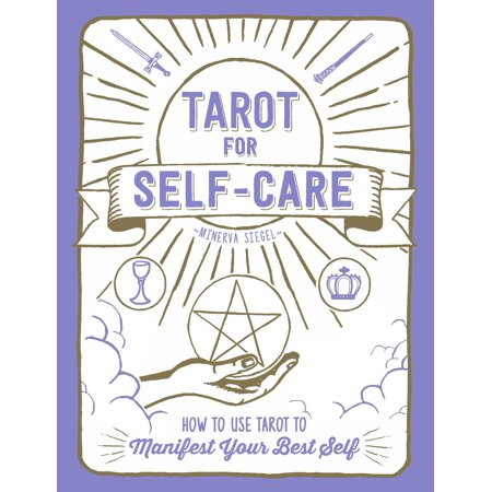 Tarot for Self-Care : How to Use Tarot to Manifest Your Best