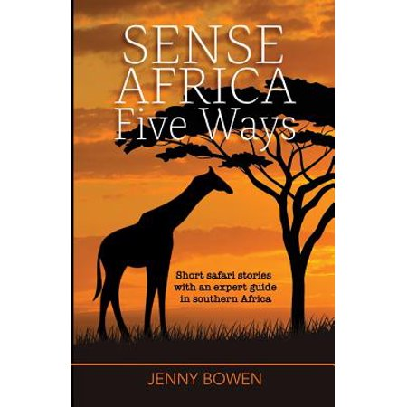Sense africa five ways : short safari stories with an expert guide in southern africa: 9781912056507
