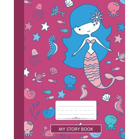 My Story Book : Composition Notebook, Grades K-2 and 3 Story Paper For Primary School Girls Who Love Mermaids and Ocean Animals, Wide Ruled With Dashed Midline, Space For Drawing And Writing, 8x10 in, 100 pages