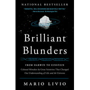 Brilliant Blunders : From Darwin to Einstein - Colossal Mistakes by Great Scientists That Changed Our Understanding of Life and the Universe