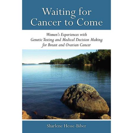 Waiting For Cancer To Come  Womens Experiences With Genetic Testing And Medical Decision Making For Breast And Ovarian Cancer