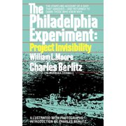 The Philadelphia Experiment: Project Invisibility : The Startling Account of a Ship that Vanished-and Returned to Damn Those Who Knew Why...