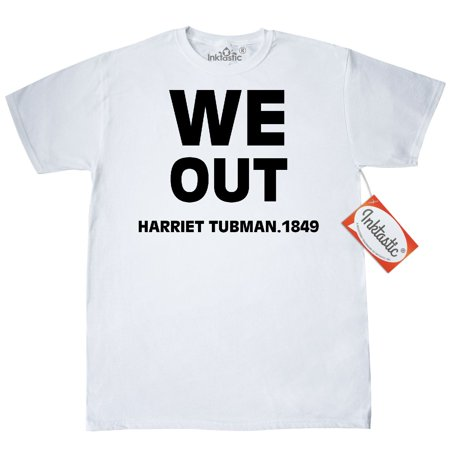 Inktastic We Out By Harriet Tubman 1849 T Shirt Black History Month Freedom Civil Rights Movement Love Unite Together Rememberance Inspiration Mlk Life Diversity Mens Adult Clothing Apparel Tees