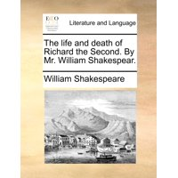 The Life and Death of Richard the Second. by Mr. William Shakespear.