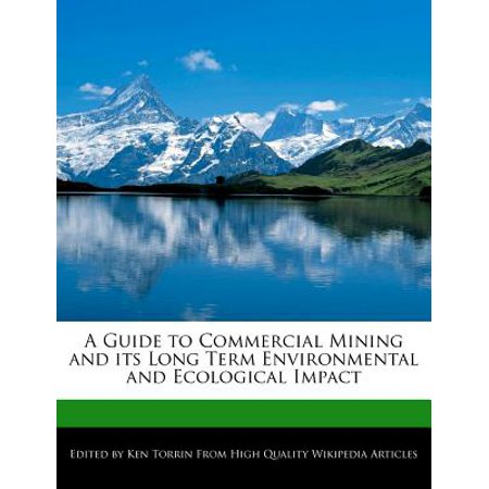 A Guide to Commercial Mining and Its Long Term Environmental and Ecological