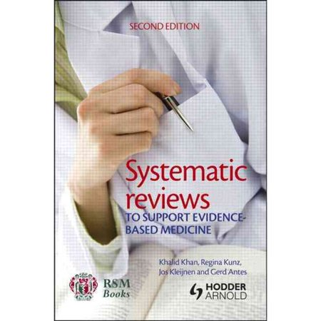 Systematic Reviews to Support Evidence-Based Medicine: How to Review and Apply Findings of Healthcare Research