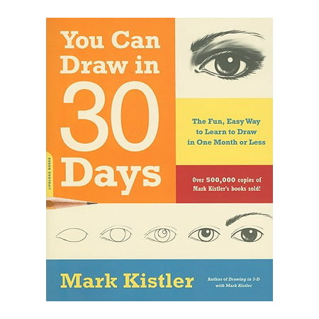 You Can Draw in 30 Days : The Fun, Easy Way to Learn to Draw in One Month or Less