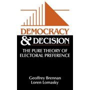 Democracy and Decision : The Pure Theory of Electoral Preference
