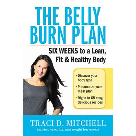 The Belly Burn Plan : Six Weeks to a Lean, Fit & Healthy